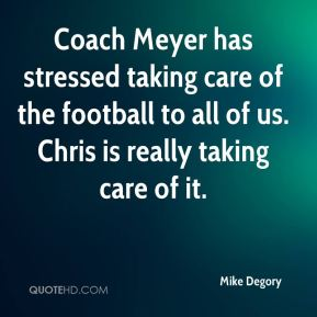 Coach Meyer has stressed taking care of the football to all of us. Chris is really taking care of it.