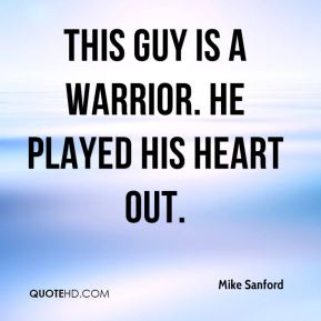 Mike Sanford  - This guy is a warrior. He played his heart out.
