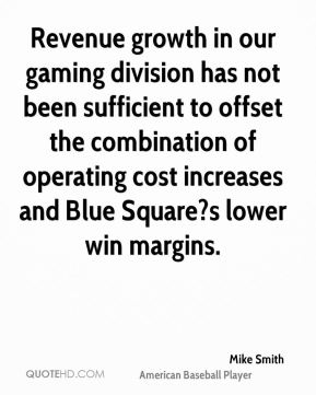 Mike Smith  - Revenue growth in our gaming division has not been sufficient to offset the combination of operating cost increases and Blue Square?s lower win margins.