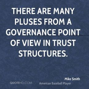 There are many pluses from a governance point of view in trust structures.