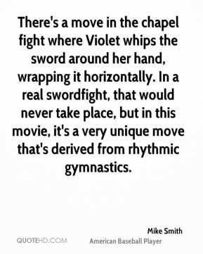 There's a move in the chapel fight where Violet whips the sword around her hand, wrapping it horizontally. In a real swordfight, that would never take place, but in this movie, it's a very unique move that's derived from rhythmic gymnastics.