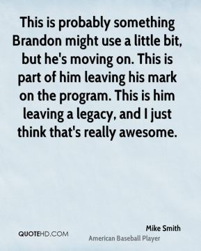 This is probably something Brandon might use a little bit, but he's moving on. This is part of him leaving his mark on the program. This is him leaving a legacy, and I just think that's really awesome.