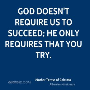 God doesn't require us to succeed; he only requires that you try.