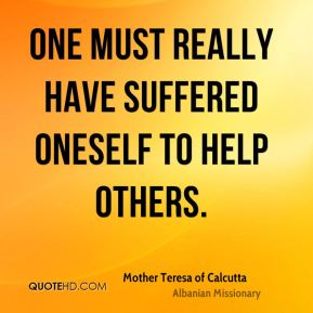 One must really have suffered oneself to help others.