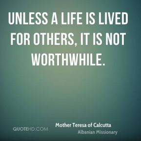 Unless a life is lived for others, it is not worthwhile.