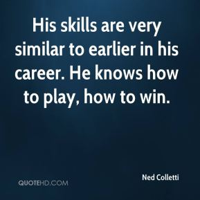 His skills are very similar to earlier in his career. He knows how to play, how to win.