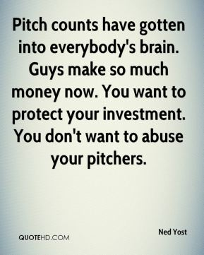 Pitch counts have gotten into everybody's brain. Guys make so much money now. You want to protect your investment. You don't want to abuse your pitchers.