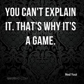 Ned Yost  - You can't explain it. That's why it's a game.