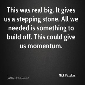 Nick Fazekas  - This was real big. It gives us a stepping stone. All we needed is something to build off. This could give us momentum.
