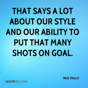 That says a lot about our style and our ability to put that many shots on goal.