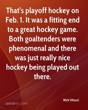 That's playoff hockey on Feb. 1. It was a fitting end to a great hockey game. Both goaltenders were phenomenal and there was just really nice hockey being played out there.