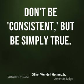 Don't be 'consistent,' but be simply true.