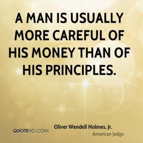 A man is usually more careful of his money than of his principles.