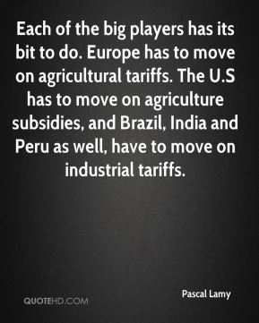 Each of the big players has its bit to do. Europe has to move on agricultural tariffs. The U.S has to move on agriculture subsidies, and Brazil, India and Peru as well, have to move on industrial tariffs.