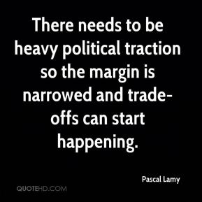 Pascal Lamy  - There needs to be heavy political traction so the margin is narrowed and trade-offs can start happening.
