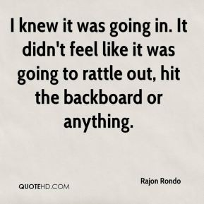Rajon Rondo  - I knew it was going in. It didn't feel like it was going to rattle out, hit the backboard or anything.