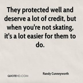Randy Cunneyworth  - They protected well and deserve a lot of credit, but when you're not skating, it's a lot easier for them to do.
