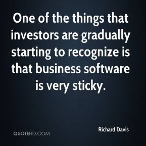 Richard Davis  - One of the things that investors are gradually starting to recognize is that business software is very sticky.