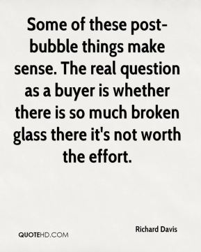 Some of these post-bubble things make sense. The real question as a buyer is whether there is so much broken glass there it's not worth the effort.