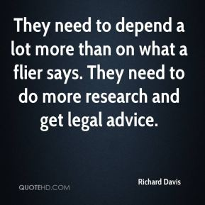 They need to depend a lot more than on what a flier says. They need to do more research and get legal advice.