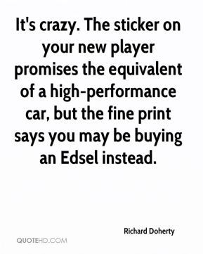 Richard Doherty  - It's crazy. The sticker on your new player promises the equivalent of a high-performance car, but the fine print says you may be buying an Edsel instead.