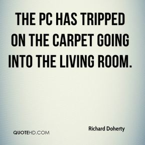 Richard Doherty  - The PC has tripped on the carpet going into the living room.