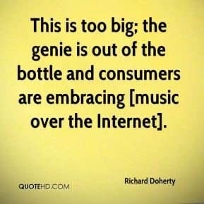 Richard Doherty  - This is too big; the genie is out of the bottle and consumers are embracing [music over the Internet].