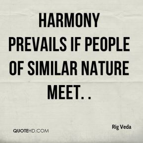 Harmony prevails if people of similar nature meet. .