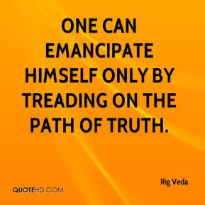 One can emancipate himself only by treading on the path of truth.