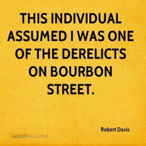 This individual assumed I was one of the derelicts on Bourbon Street.