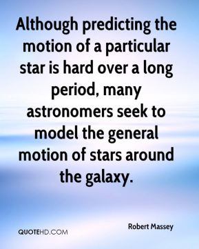 Robert Massey  - Although predicting the motion of a particular star is hard over a long period, many astronomers seek to model the general motion of stars around the galaxy.