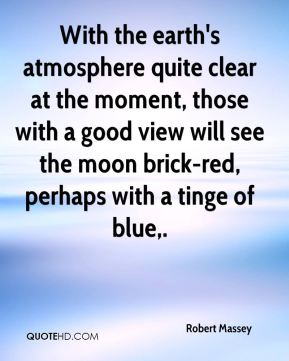 Robert Massey  - With the earth's atmosphere quite clear at the moment, those with a good view will see the moon brick-red, perhaps with a tinge of blue.