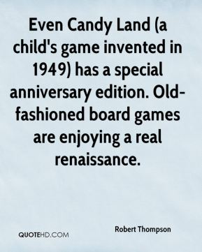 Robert Thompson  - Even Candy Land (a child's game invented in 1949) has a special anniversary edition. Old-fashioned board games are enjoying a real renaissance.