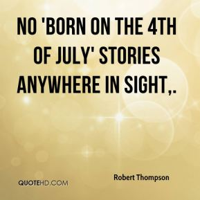 Robert Thompson  - No 'Born on the 4th of July' stories anywhere in sight.