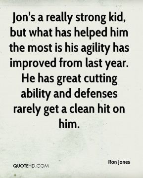 Jon's a really strong kid, but what has helped him the most is his agility has improved from last year. He has great cutting ability and defenses rarely get a clean hit on him.