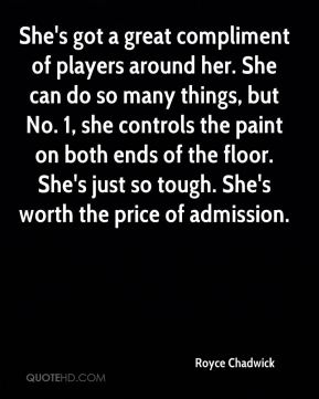 She's got a great compliment of players around her. She can do so many things, but No. 1, she controls the paint on both ends of the floor. She's just so tough. She's worth the price of admission.