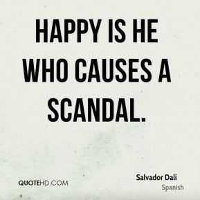 Happy is he who causes a scandal.