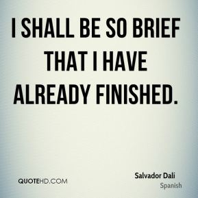 I shall be so brief that I have already finished.