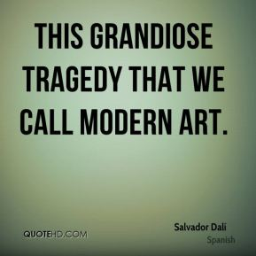 This grandiose tragedy that we call modern art.
