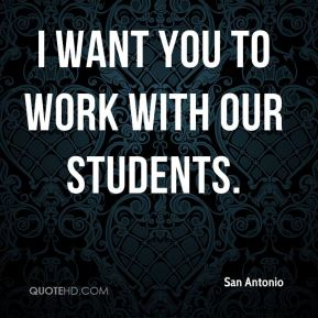 I want you to work with our students.