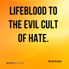 lifeblood to the evil cult of hate.