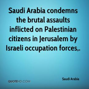 Saudi Arabia condemns the brutal assaults inflicted on Palestinian citizens in Jerusalem by Israeli occupation forces.
