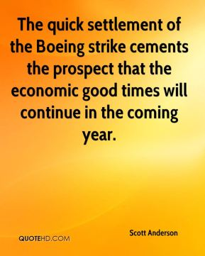 Scott Anderson  - The quick settlement of the Boeing strike cements the prospect that the economic good times will continue in the coming year.