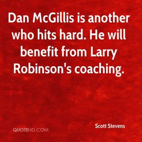 Scott Stevens  - Dan McGillis is another who hits hard. He will benefit from Larry Robinson's coaching.