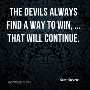 Scott Stevens  - The Devils always find a way to win, ... That will continue.