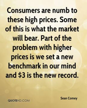 Consumers are numb to these high prices. Some of this is what the market will bear. Part of the problem with higher prices is we set a new benchmark in our mind and $3 is the new record.