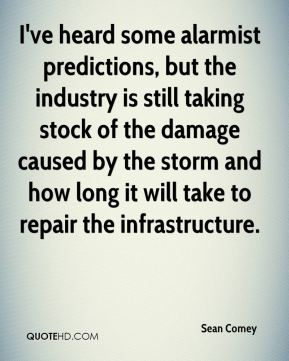 Sean Comey  - I've heard some alarmist predictions, but the industry is still taking stock of the damage caused by the storm and how long it will take to repair the infrastructure.
