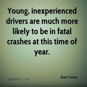 Sean Comey  - Young, inexperienced drivers are much more likely to be in fatal crashes at this time of year.