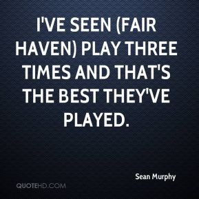 Sean Murphy  - I've seen (Fair Haven) play three times and that's the best they've played.