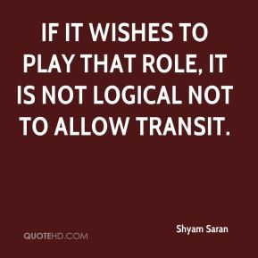 Shyam Saran  - If it wishes to play that role, it is not logical not to allow transit.